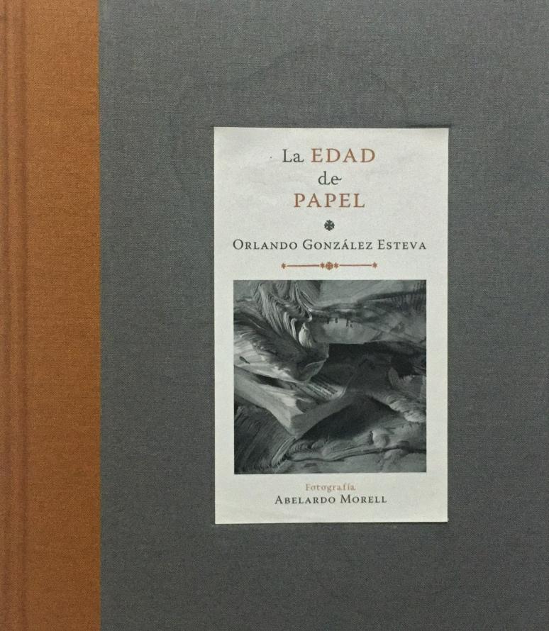 """""""La edad de papel"""" (Libros de la espiral, Ciudad México, 2016), del escritor Orlando González Esteva."""